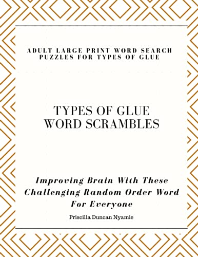 TYPES OF GLUE WORD SCRAMBLES - ADULT LARGE PRINT WORD SEARCH PUZZLES FOR TYPES OF GLUE: Improving Brain With These Challenging Random Order Word For Everyone