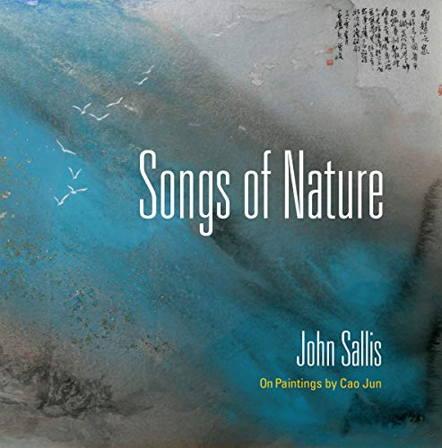 Songs of Nature: On Paintings by Cao Jun (The Collected Writings of John Sallis) by [John Sallis]