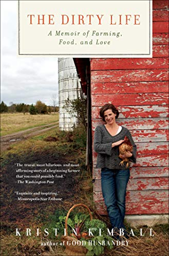 The Dirty Life: On Farming, Food, and Love by [Kristin Kimball]