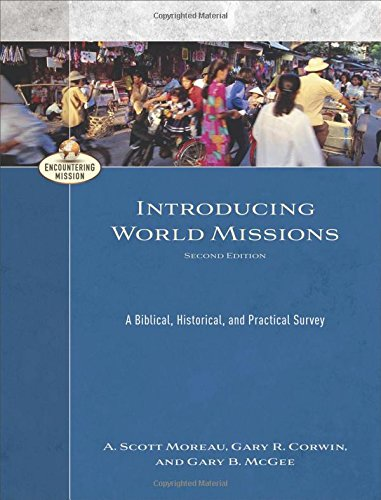 Introducing World Missions: A Biblical, Historical, and Practical Survey (Encountering Mission)