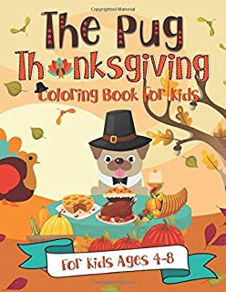 The Pug Thanksgiving Coloring Book for Kids: A Fun Gift Idea for Kids | Turkey Day Coloring Pages for Kids Ages 4-8