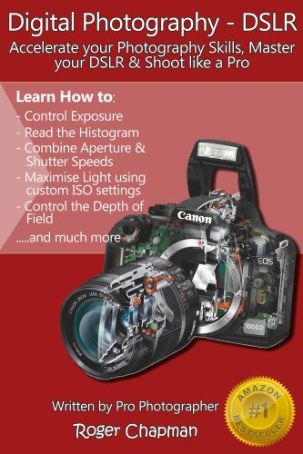 Digital Photography DSLR: Accelerate your Photography Skills, Master your DSLR and Shoot Like a Pro (Photography by Roger Chapman Book 1) (English Edition)