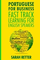 Portuguese for Business: Fast Track Learning for English Speakers: the 100 Most Used English Business Words With 600 Phrase Examples (Portuguese for English Speakers)