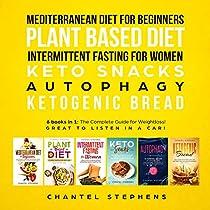 Mediterranean Diet for Beginners, Plant Based Diet, Intermittent Fasting  for Women, Keto Snacks, Autophagy, Ketogenic Bread: 6 Books in 1