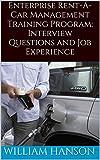 Enterprise Rent A Car Management Training Program Interview Questions, Job Experience and Enterprise Management Trainee Interview Process (English Edition)