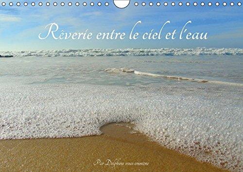 Reverie Entre Le Ciel Et L\'eau 2018: Voyagez Sur La Toile Entre Le Ciel, Les Plages, Lacs Aux Couleurs Du Temps. (Calvendo Nature)