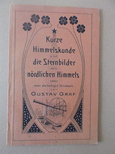 Kurze Himmelskunde und die Sternbilder des nördlichen Himmels nebst einer dreifarbigen Sternkarte von Gustav Graf. Zwei Vorträge gehalten im Naturwissenschaftlichen Verein in Schweinfurt von dessen Vorstand Gustav Graf.