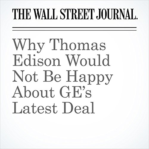 Why Thomas Edison Would Not Be Happy About GE's Latest Deal copertina