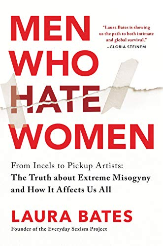 Men Who Hate Women: From Incels to Pickup Artists: the Truth About Extreme Misogyny and How It Affects Us Allの詳細を見る