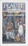 Amphitryon. l'Aululaire. le Soldat fanfaron de Plaute ( 4 janvier 1999 )
