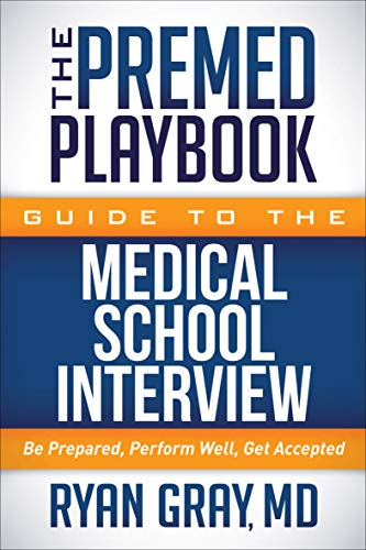 The Premed Playbook Guide to the Medical School Interview: Be Prepared, Perform Well, Get Accepted