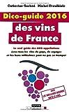 Dico-guide 2016 des vins de France : 800 appellations, le seul guide de toutes les appellations, avec tous les vins de pays, de cépages et les bons millésimes pour ne pas se tromper