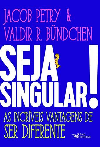 Seja Singular!: As Incríveis Vantagens de Ser Diferente