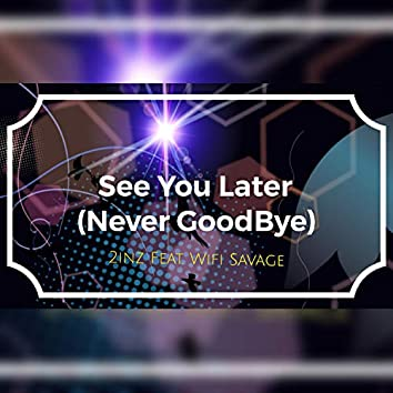See You Later (Never Goodbye) [feat.Wifi Savage]