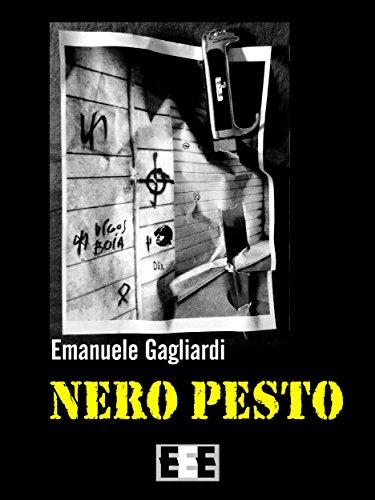Nero pesto: Terroristi, delitti e perversioni nella Roma violenta degli anni '70 (Giallo, Thriller & Noir Vol. 24)