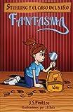 Sterling y el caso del niño fantasma: Libro Infantil / Juvenil - Novela Suspense / Humor - A partir...