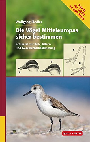 Die Vögel Mitteleuropas sicher bestimmen: Schlüssel zur Art,- Alters- und Geschlechtsbestimmung