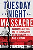 Tuesday Night Massacre: Four Senate Elections and the Radicalization of the Republican Party