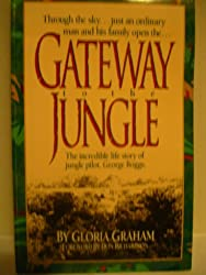 Gateway to the Jungle: The Incredible Life Story of Jungle Pilot, George Boggs: Glora Graham, Don Richardson