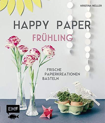 Happy Paper – Frühling: Frische Papierkreationen basteln