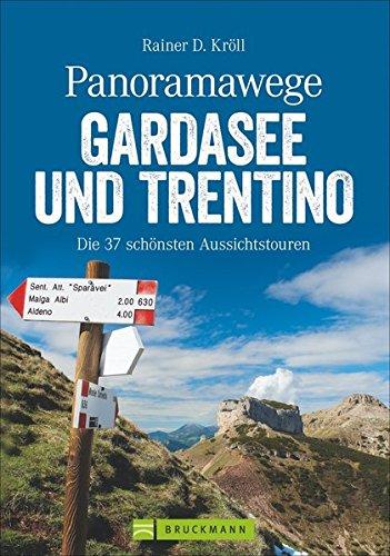 Wanderführer Gardasee: Panoramawege Gardasee und Trentino. Die 37 schönsten Aussichtstouren bietet dieser Wanderführer Gardasee! Erleben Sie die ... Panoramawege Italiens. (Erlebnis Wandern)