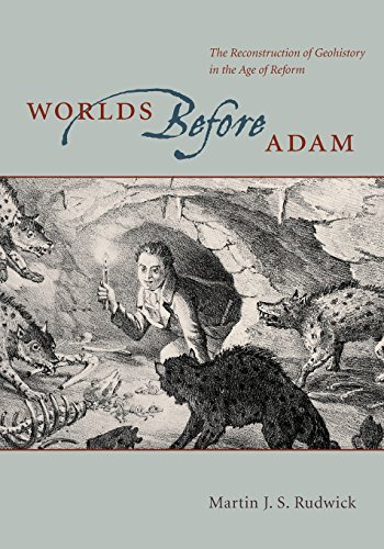 Worlds before Adam: The Reconstruction of Geohistory in the Age of Reform by Martin Rudwick