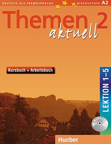 Themen aktuell 2: Deutsch als Fremdsprache / Kursbuch und Arbeitsbuch mit integrierter Audio-CD – Lektion 1–5: Deutsch als Fremdsprache. Niveaustufe A 2