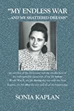 My Endless War. . .And My Shattered Dreams: My Survival Of The Holocaust And The Recollection Of My Unforgettable Memories Of My Life Before World War ... After The War And All Of My Happenings...