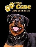il mio cane libro della salute: rottweiler   109 pagine   dimensioni 22cm x 28cm   quaderno da compilare per le vaccinazioni, visite veterinarie, ... i proprietari di cani   libretto   taccuino