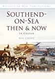 Southend-on-Sea Then & Now: In Colour
