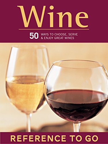 Wine: Reference to Go: 50 Ways to Choose, Serve, and Enjoy Great Wines (Discerning Tastes) (English Edition)