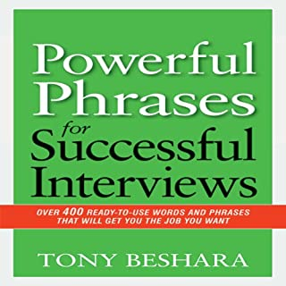 Powerful Phrases for Successful Interviews     Over 400 Ready-to-Use Words and Phrases That Will Get You the Job You Want              Autor:                                                                                                                                 Tony Beshara                               Sprecher:                                                                                                                                 Tony Beshara                      Spieldauer: 6 Std. und 26 Min.     2 Bewertungen     Gesamt 4,0