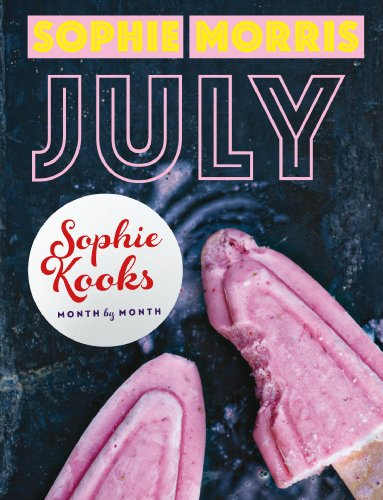 Sophie Kooks Month by Month: July: Quick and Easy Feelgood Seasonal Food for July from Kooky Dough's Sophie Morris (English Edition)