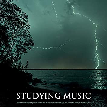 Studying Music: Ambient Music, Binaural Beats, Alpha Waves, Isochronic Tones and Thunderstorm Sounds For Studying, Focus, Concentration, Reading and The Best Study Music