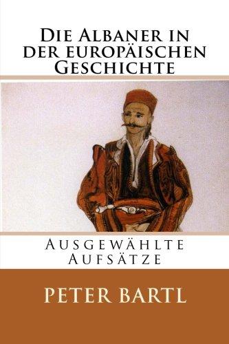 Die Albaner in der europäischen Geschichte: Ausgewählte Aufsätze (Albanian Studies, Band 28)