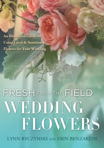Fresh from the Field Wedding Flowers: An Illustrated Guide to Using Local & Sustainable Flowers for Your Wedding (English Edition)