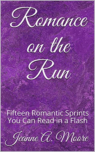 Romance on the Run: Fifteen Romantic Sprints You Can Read in a Flash by [Jeanne A.  Moore]