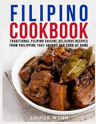 Filipino Cookbook: Traditional Filipino Cuisine,Delicious Recipes from Philippine that Anyone Can Cook at Home