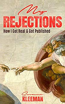 My Rejections: How I Got Real & Got Published by [Susanna Kleeman]