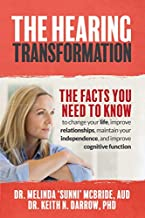 The Hearing Transformation: The Facts You Need to Know to change your life, improve relationships, maintain your independe...