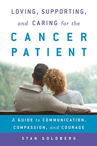 Download Loving, Supporting, and Caring for the Cancer Patient: A Guide to Communication, Compassion, and Courage 0810895862