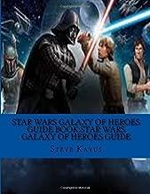 Star Wars Galaxy of Heroes Guide Book:Star Wars Galaxy of Heroes Guide (Star Wars Guide Book) (Volume 1) by Steve Kayus (2016-02-16)