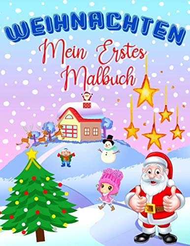 Mein Erstes Malbuch Weihnachten: Für Entspannung Und Stressabbau - Anti-Weihnachtsstress-Ausmalbuch - Weihnachtsmalbuch Für Kinder - Eine Tolle Geschenkidee