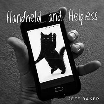 Handheld and Helpless