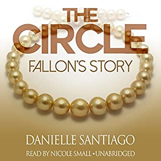 The Circle: Fallon's Story     The Circle Series, Book 1              By:                                                                                                                                 Danielle Santiago                               Narrated by:                                                                                                                                 Nicole Small                      Length: 5 hrs and 3 mins     112 ratings     Overall 4.6