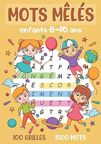 mots mêlés enfants: de 8 à 10 ans | jeu de 100 grilles avec solutions | + 1500 mots cachés | idée de cadeau fille et garçon | format 17 x 25 cm