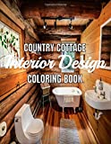 Country Cottage Interior Design Coloring Book: An Adult Coloring Book with Inspirational Charming Interior Designs, Beautifully Decorated Houses for Relaxation and Stress Relief, Fun Room Ideas