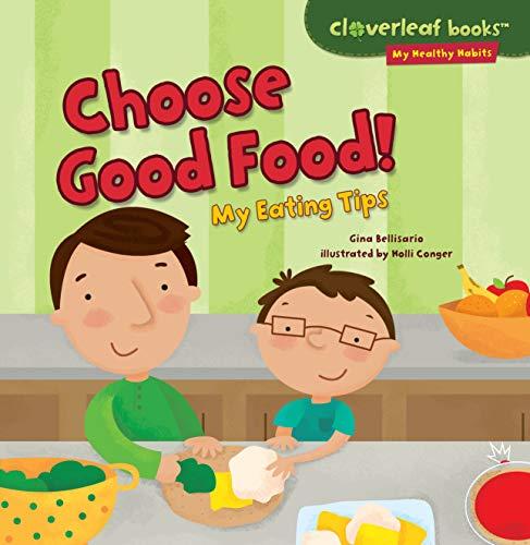 Choose Good Food!: My Eating Tips (Cloverleaf Books ™ —...