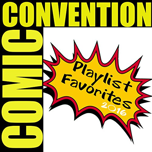 Comic Convention Playlist Favorites 2016 [Explicit]