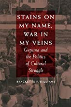 Stains on My Name, War in My Veins: Guyana and the Politics of Cultural Struggle